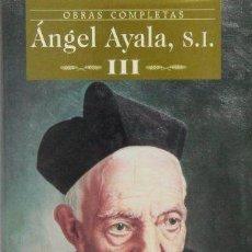 Libros de segunda mano: OBRAS COMPLETAS. ÁNGEL AYALA, S.I. (VOL. III). BAC, Nº 613. 2001.. Lote 68335341