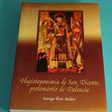 Libros de segunda mano: HAGIOTOPONIMIA DE SAN VICENTE FERRER, PROTOMÁRTIR DE VALENCIA. SANTIAGO FERRER BALDOVÍ. Lote 68512669