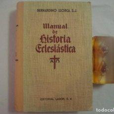 Libros de segunda mano: BERNARDINO LLORCA. MANUAL DE HISTORIA ECLESIÁSTICA. EDITORIAL LABOR. 1955.. Lote 68733569