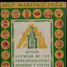 Libros de segunda mano: RITUAL POPULAR DE LAS PEREGRINACIONES ROMERIAS Y VISITAS PROCESIONALES A SANTUARIOS MARIANOS(1954). Lote 68823513