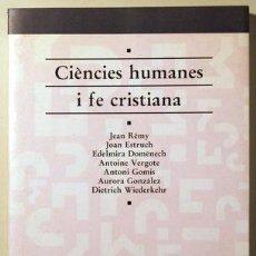 Libros de segunda mano: RÉMY, JEAN - ESTRUCH, JOAN - GOMIS, ANTONI - CIÈNCIES HUMANES I FE CRISTIANA - BARCELONA 1995. Lote 69266802