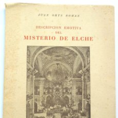 Libros de segunda mano: DESCRIPCIÓN EMOTIVA DEL MISTERIO DE ELCHE – JUAN ORTS ROMAN – AÑO 1951. Lote 69578209