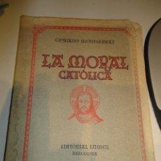 Libros de segunda mano: LA MORAL CATÓLICACIPRIANO MONTSERRATEDITORIAL LUMEN1940180PÁGINAS15 X 21. Lote 69700501