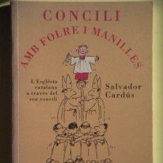 Libros de segunda mano: CONCILI AMB FOLRE I MANILLES - SALVADOR CARDUS - LA CAMPANA, 1995, 1ª EDICIÓ (MOLT BON ESTAT). Lote 69839685