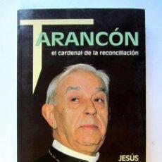 Libros de segunda mano: TARANCÓN, EL CARDENAL DE LA RECONCILIACIÓN. JESÚS INFIESTA. Lote 70088397