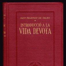 Libros de segunda mano: SANT FRANCESC DE SALES: INTRODUCCIÓ A LA VIDA DEVOTA - EDITORIAL BALMES, 1949 - CATALÁN - RELIGIÓN. Lote 71117909