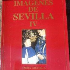 Libros de segunda mano: SEMANA SANTA DE SEVILLA. IMAGENES DE SEVILLA IV OBRA GRAFICA SOBRE LA SEMANA SANTA DE SEVILLA. Lote 71405807