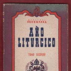 Libros de segunda mano: AÑO LITURGICO TOMO SEGUNDO MONSEÑOR PROHASZKA 261 PAGINAS AÑO 1945 LR3762. Lote 71975607