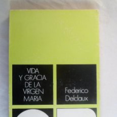 Libros de segunda mano: VIDA Y GRACIA DE LA VIRGEN MARIA. FEDERICO DELCLAUX. Lote 72020751