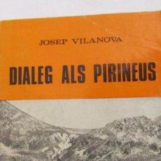 Libros de segunda mano: DIALEG ALS PIRINEUS DE JOSEP VILANOVA (VILAMALA). Lote 72408539