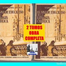 Libros de segunda mano: EL VALOR EDUCATIVO DE LA LITURGIA CATÓLICA 2 TOMOS - CARDENAL GOMÁ - ARZOBISPO DE TOLEDO - COMPLETO. Lote 95708984