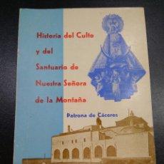 Libros de segunda mano: HISTORIA DEL CULTO Y DEL SANTUARIO DE NUESTRA SEÑORA DE LA MONTAÑA. PATRONA DE CACERES. Lote 73812419