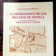 Libros de segunda mano: LA HERMANDAD DE LOS MULATOS DE SEVILLA. ANTECEDENTES HISTÓRICOS DE LA HERMANDAD DEL CALVARIO CAMACHO. Lote 101314255