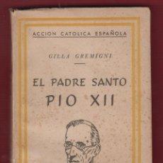 Libros de segunda mano: EL PADRE SANTO PIO XII ACCION CATOLICA ESPAÑOLA 318 PAGINAS SAN SEBASTIAN AÑO 1943 LR3995. Lote 74386667