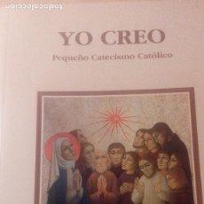 Libros de segunda mano: YO CREO, PEQUEÑO CATECISMO CATÓLICO. Lote 74499071