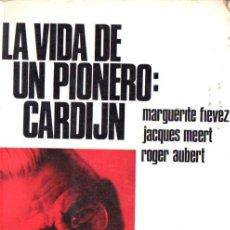 Libros de segunda mano: VS. AUTORES : LA VIDA DE UN PIONERO : CARDIJN (NOVA TERRA, 1970) JUVENTUD OBRERA CRISTIANA. Lote 76943549
