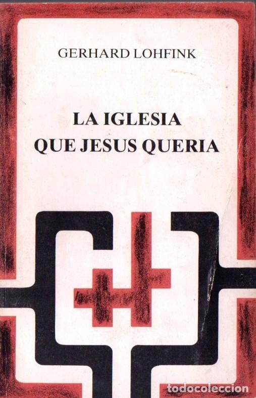 LOHFINK : LA IGLESIA QUE JESÚS QUERÍA (DESCLÉE, 1986) (Libros de Segunda Mano - Religión)