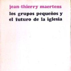Libros de segunda mano: MAERTENS : LOS GRUPOS PEQUEÑOS Y EL FUTURO DE LA IGLESIA (SÍGUEME, 1973) . Lote 77899493