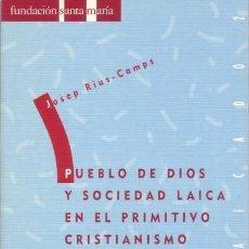 Libros de segunda mano: RIUS-CAMPS, JOSEP: PUEBLO DE DIOS Y SOCIEDAD LAICA EN EL PRIMITIVISMO CRISTIANISMO. Lote 78319493