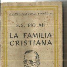 Libros de segunda mano: LA FAMILIA CRISTIANA. S.S. PIO XII. EDITORIAL PAX. SAN SEBASTIAN. 1945. Lote 79973589