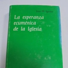 Libros de segunda mano: LA ESPERANZA ECUMENICA DE LA IGLESIA II ULTIMO. JUAN M.IGARTUA. 1970. AUTORES CRISTIANOS. Lote 80803863