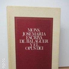 Libros de segunda mano: MONS.JOSE MARIA ESCRIVA DE BALAGUER Y EL OPUS DEI . Lote 81227548