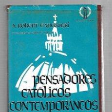Libros de segunda mano: PENSADORES CATOLICOS CONTEMPORANEOS. A.ROBERT CAPONIGRI. EDICIONES GRIJALBO. 1964. Lote 81985696