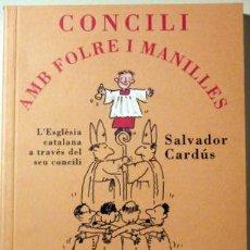 Libros de segunda mano: CARDÚS, SALVADOR - CONCILI AMB FOLRE I MANILLES - BARCELONA 1995. Lote 82817252