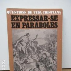 Libros de segunda mano: QÜESTIONS DE VIDA CRISTIAN - EXPRESSAR-SE EN PARÁBOLES . Lote 83714492