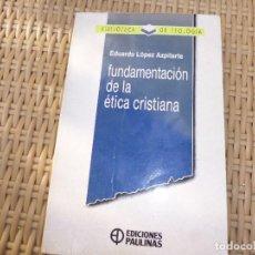 Libros de segunda mano: FUNDAMENTACION DE LA ETICA CRISTIANA EDUARDO LOPEZ AZPITARTE. Lote 83866172