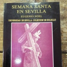 Libros de segunda mano: SEMANA SANTA EN SEVILLA 1991 EUGENIO NOEL ED. UNIVERSIDAD DE SEVILLA BOLSILLO 110. Lote 84224496