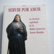 Libros de segunda mano: SERVIR POR AMOR (LA VIVENCIA ESPIRITUAL DE LA MADRE GENOVEVA TORRES MORALES) - FRANCISCO JAVIER SESÉ. Lote 84450824