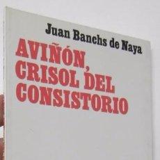 Livros em segunda mão: AVIÑÓN, CRISOL DEL CONSISTORIO - JUAN BANCHS DE NAYA. Lote 84614184