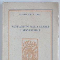 Libros de segunda mano: SANT ANTONI MARIA CLARET I MONTSERRAT - AUTOR:EUFEMIÀ FORT I COGUL. Lote 85848696
