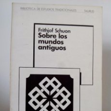 Libros de segunda mano: FRITHJOF SCHUON. SOBRE LOS MUNDOS ANTIGUOS. TAURUS. COLECCIÓN BIBLIOTECA DE ESTUDIOS TRADICIONALES.. Lote 48988935