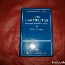 Libros de segunda mano: LOS CARMELITAS VI. HISTORIA DE LA ORDEN DEL CARMEN: FIGURAS DEL CARMELO. - ISMAEL MARTÍNEZ, O. CARM.. Lote 87603008