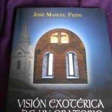 Libros de segunda mano: VISION EXOTERICA DE UN ORATORIO. JOSE MANUEL FEITO. LA CAPILLA DE SANTO DE MIRANDA. AVILES 2009. FOT. Lote 87624476