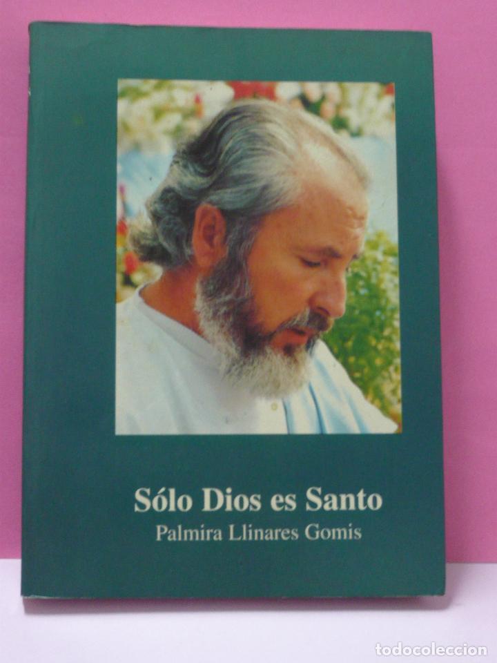 SOLO DIOS ES SANTO-PALMIRA LINARES GOMIS-AÑO 1995 (Libros de Segunda Mano - Religión)
