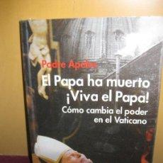 Libros de segunda mano: EL PAPA HA MUERTO . VIVA EL PAPA. COMO CAMBIA EL PODER EN EL VATICANO. PADRE APELES. ALTERA 2005.. Lote 89420004