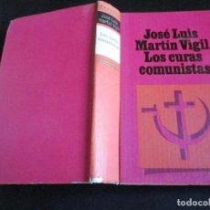 Libros de segunda mano: LOS CURAS COMUNISTAS, JOSÉ LUIS MARTIN VIGIL, CIRCULO DE LECTORES 1968. Lote 90244800