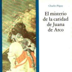 Libros de segunda mano: CHARLES PEGUY : EL MISTERIO DE LA CARIDAD DE JUANA DE ARCO (ENCUENTRO, 1978) . Lote 90438969