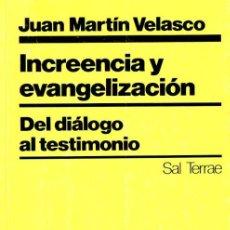 Libros de segunda mano: JUAN MARTÍN VELASCO : INCREENCIA Y EVANGELIZACIÓN (SAL TERRAE, 1988) . Lote 90439699