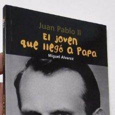 Libros de segunda mano: JUAN PABLO II. EL JOVEN QUE LLEGÓ A PAPA - MIGUEL ÁLVAREZ. Lote 90543770