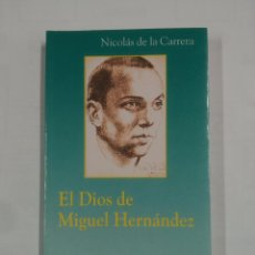 Libros de segunda mano: EL DIOS DE MIGUEL HERNÁNDEZ. - NICOLÁS DE LA CARRERA. TDK268. Lote 157708402