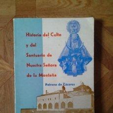 Libros de segunda mano: HISTORIA DEL CULTO Y DEL SANTUARIO DE NUESTRA SEÑORA DE LA MONTAÑA - PATRONA DE CÁCERES. Lote 91335160