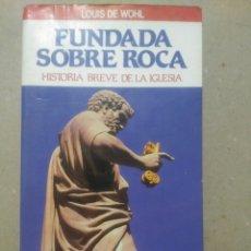 Libros de segunda mano: FUNDADA SOBRE ROCA. HISTORIA BREVE DE LA IGLESIA. LOUIS DE WOHL. Lote 91864549