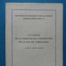 Libros de segunda mano: LA CAPILLA DE LA INMACULADA CONCEPCION DE LA SEO DE TARRAGONA. Lote 93377895