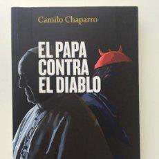 Libros de segunda mano: EL PAPA CONTRA EL DIABLO - CAMILO CHAPARRO - TURPIAL - COMO NUEVO. Lote 93699160