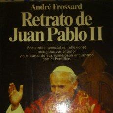 Libros de segunda mano: ANDRÉ FROSSARD, RETRATO DE JUAN PABLO II, PLANETA. Lote 94940515