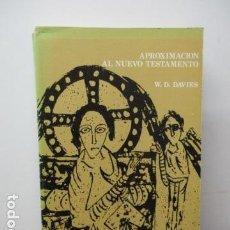 Libros de segunda mano: APROXIMACIÓN AL NUEVO TESTAMENTO - W.D. DAVIES (DIFICIL). Lote 95828627